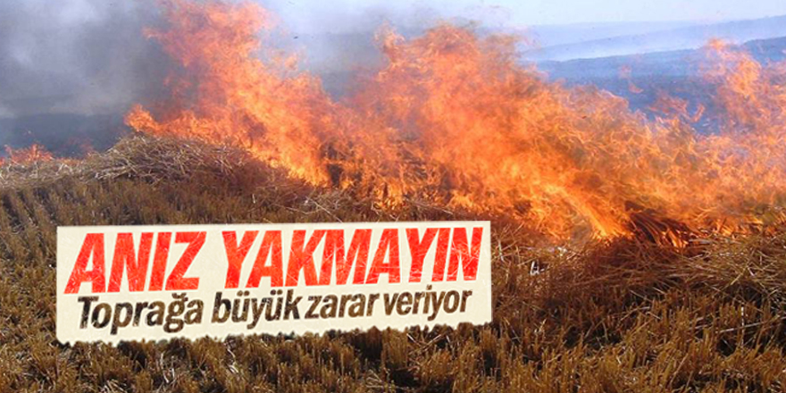 Anız yangınlarına karşı uyarı