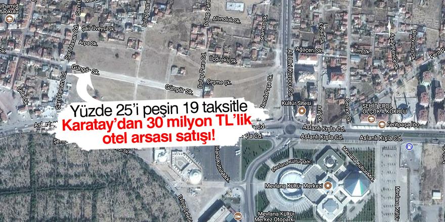 Karatay'dan 30 milyon TL'lik otel arsası satışı!