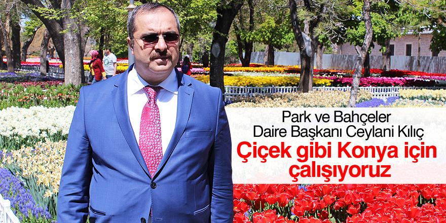 'Çiçek gibi Konya için çalışıyoruz'