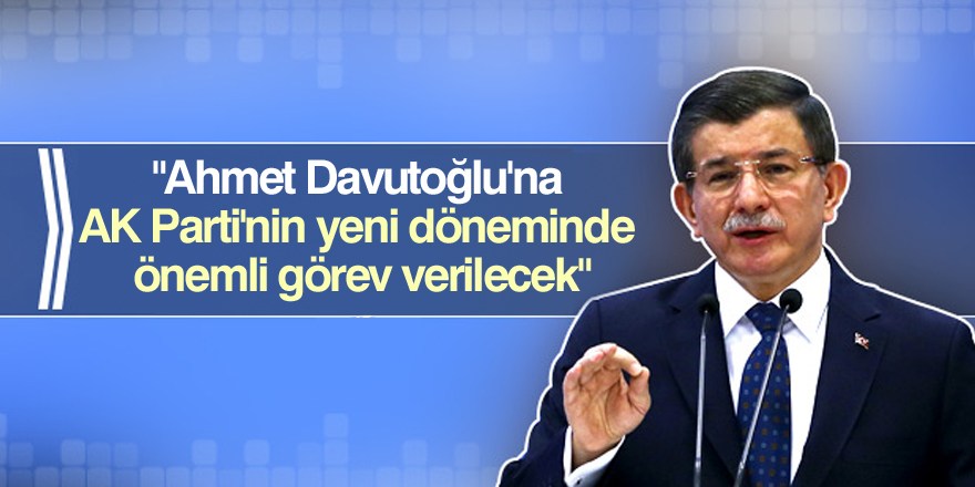 """""""Ahmet Davutoğlu'na yeni görev verilecek"""""""