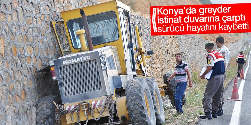 Konya'da greyder istinat duvarına çarptı: 1 ölü