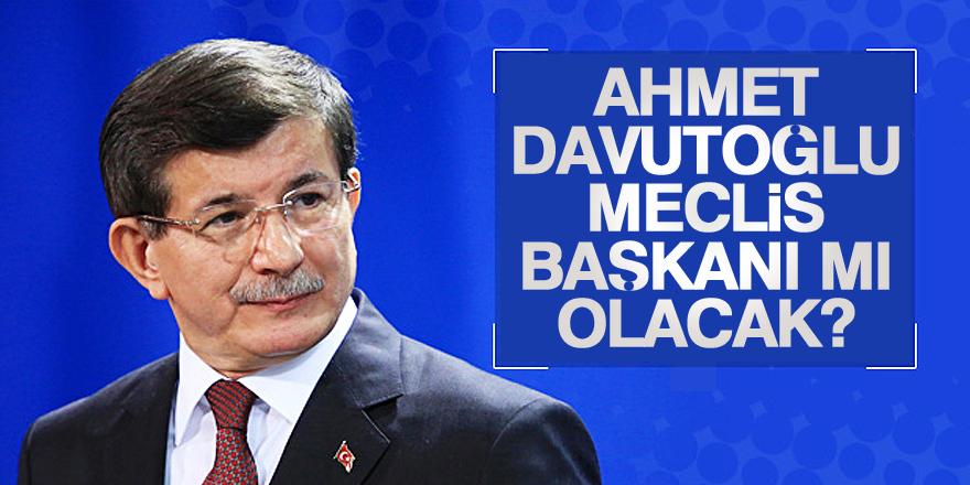 Davutoğlu Meclis Başkanı mı olacak?