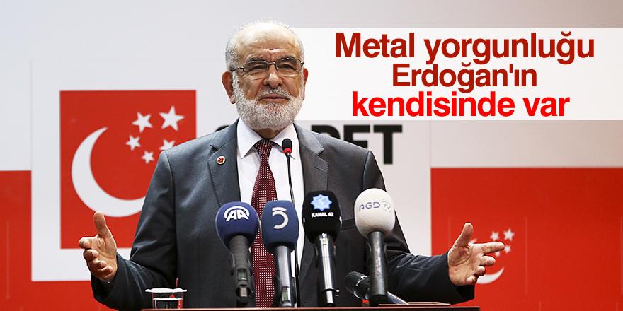 Karamollaoğlu: Esas metal yorgunu olan Sayın Cumhurbaşkanı