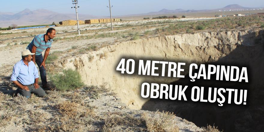 40 metre çapında obruk oluştu!