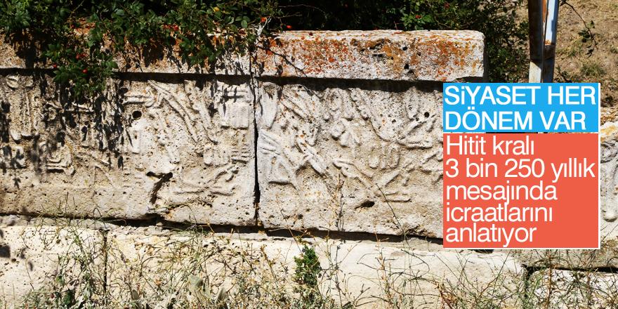 """Hitit kralı 3 bin 250 yıllık """"mesajı""""nda icraatlarını anlatıyor"""