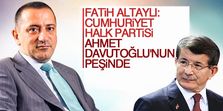 Fatih Altaylı: CHP, Ahmet Davutoğlu'nun peşinde