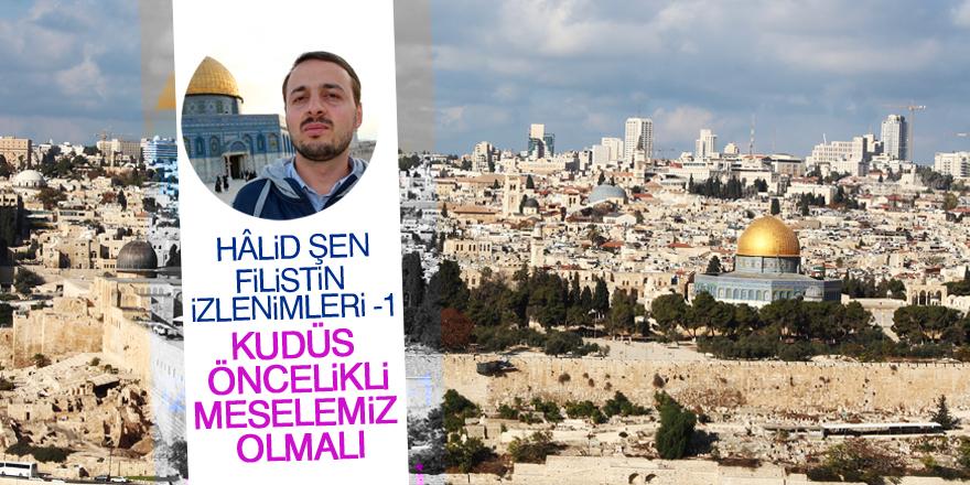 Kudüs öncelikli meselemiz olmalı