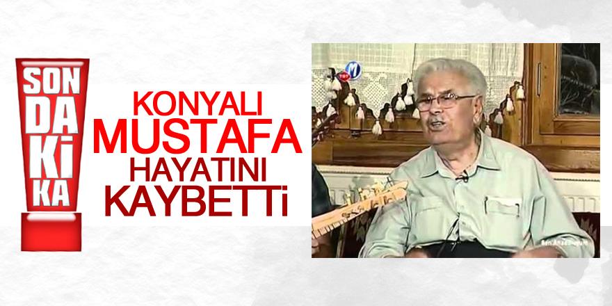 Konyalı Mustafa hayatını kaybetti