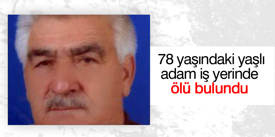 Konya'da yaşlı adam iş yerinde ölü bulundu