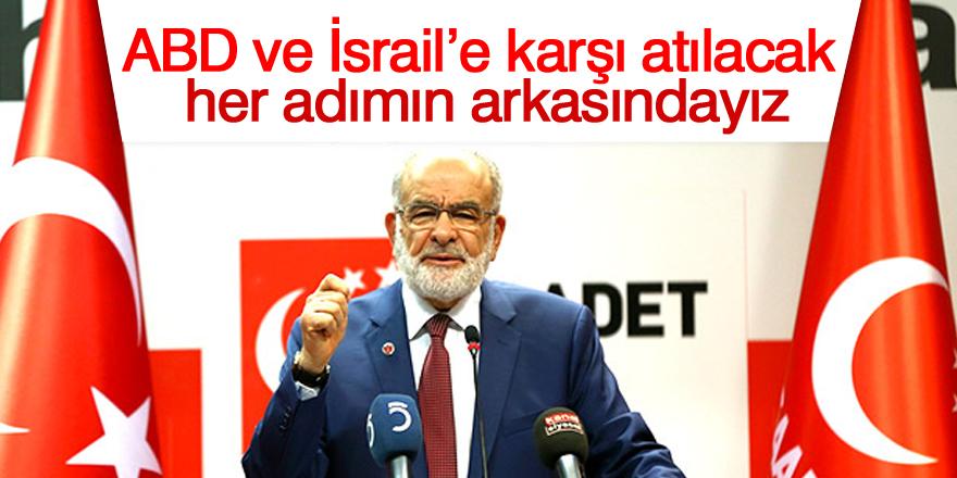 ABD ve İsrail'e karşı atılacak her adımın arkasındayız