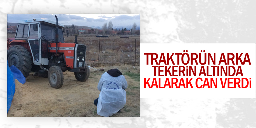 Traktörün altında kalan kişi hayatını kaybetti