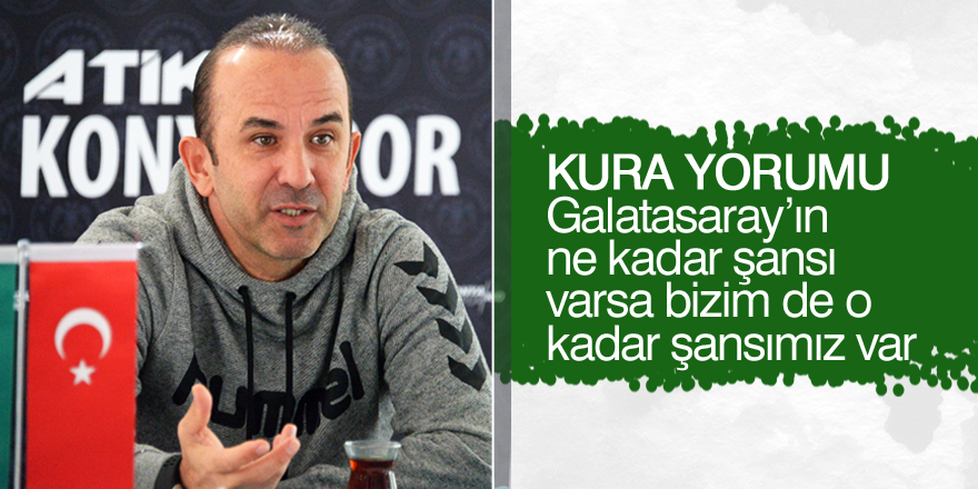 """""""Galatasaray'ın ne kadar şansı varsa bizim de o kadar şansımız var"""""""