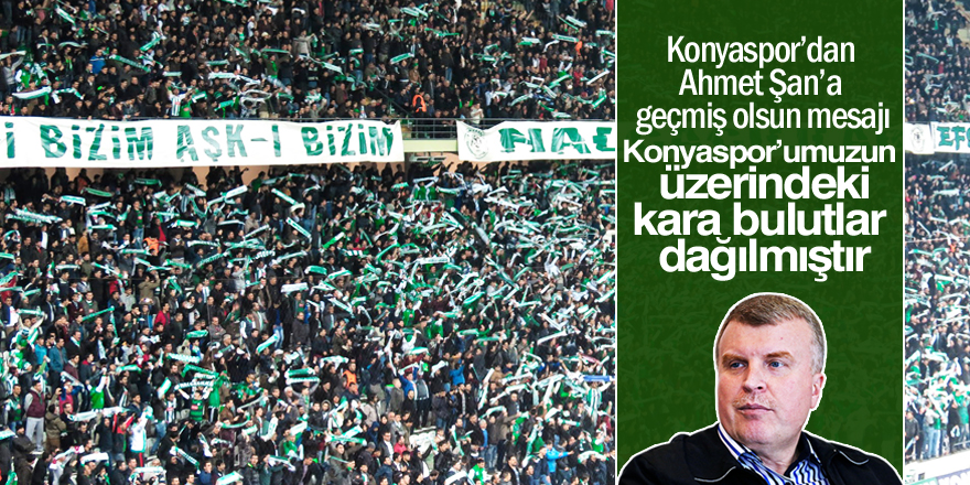 Atiker Konyaspor'dan Ahmet Şan'a geçmiş olsun mesajı