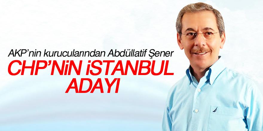 """""""CHP'nin adayı Abdullatif Şener"""""""