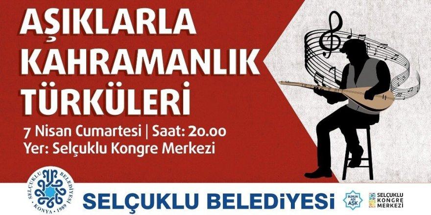 Selçuklu'da kahramanlık türküleri seslendirilecek