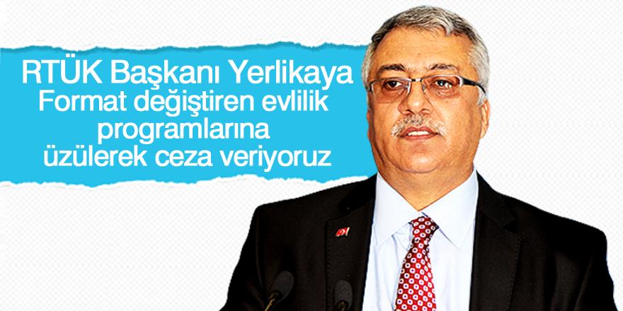RTÜK Başkanı Yerlikaya: Üzülerek ceza veriyoruz
