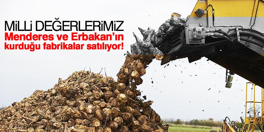 Menderes ve Erbakan'ın kurduğu fabrikalar satılıyor!