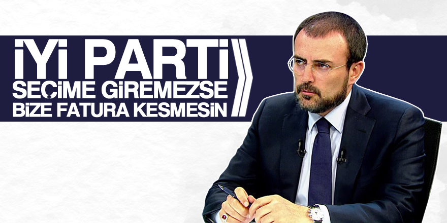AK Parti: İYİ Parti seçime giremezse bize fatura kesmesin