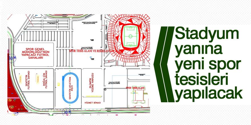 Stadyum yanına yeni spor tesisleri yapılacak