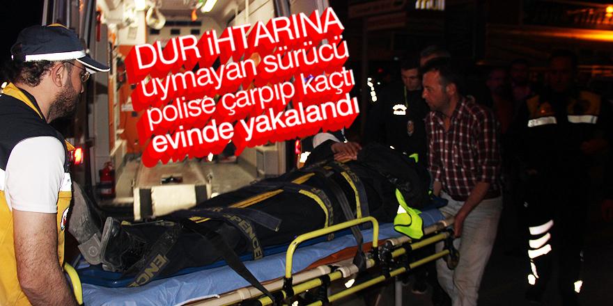 Polise çarpıp kaçan şüpheli evinde yakalandı