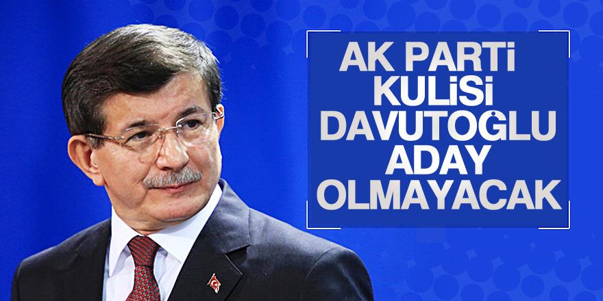 AK Parti kulisi: Davutoğlu, aday olmayacak