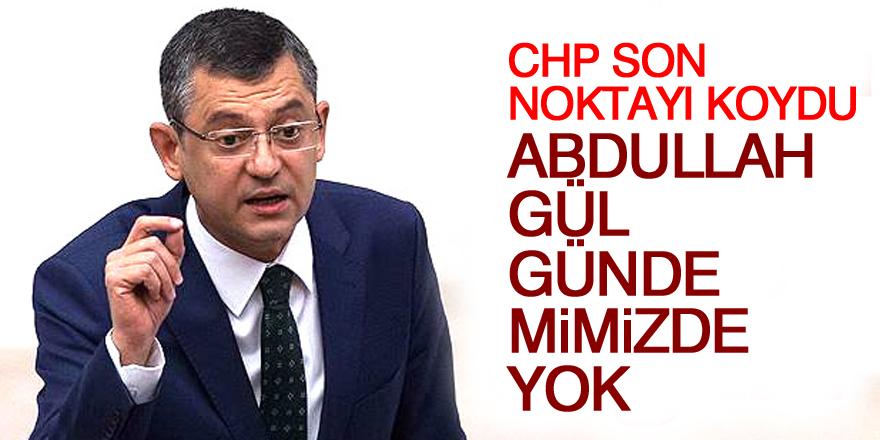 CHP: Abdullah Gül gündemimizde yok