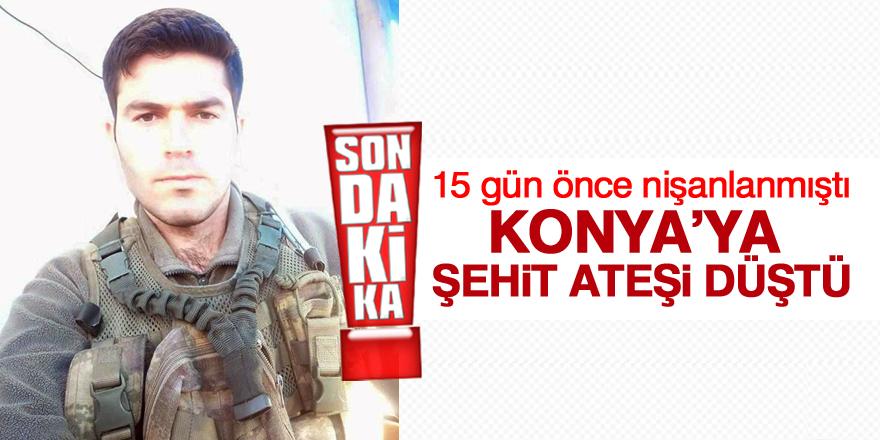 KONYA'YA ŞEHİT ATEŞİ DÜŞTÜ