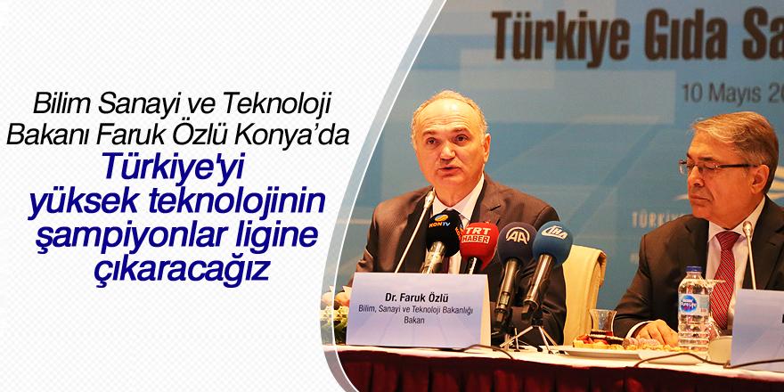 """""""Türkiye'yi yüksek teknolojinin şampiyonlar ligine çıkaracağız"""""""
