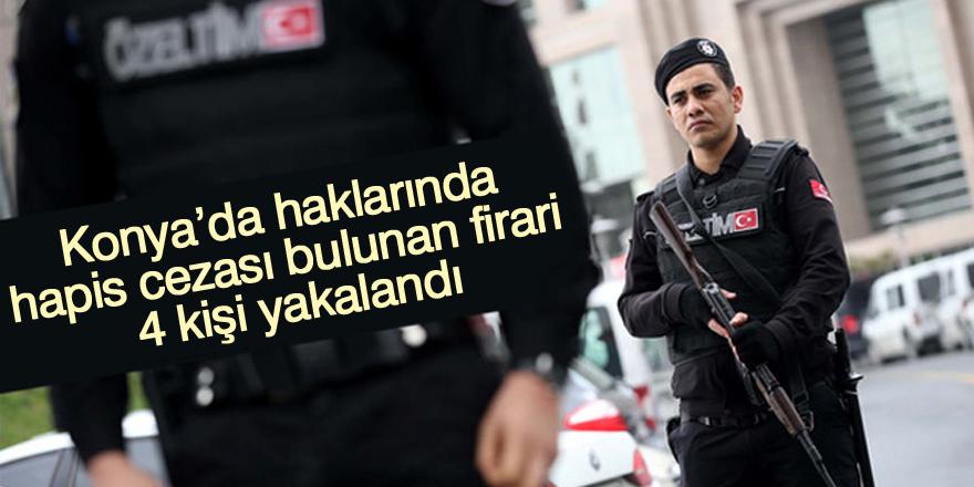 Konya'da haklarında hapis cezası bulunan firari 4 kişi yakalandı