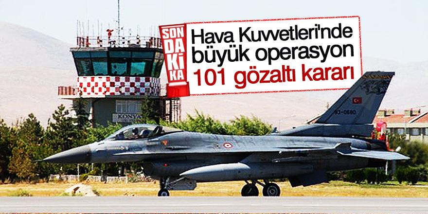 Hava Kuvvetleri'nde büyük operasyon: 101 gözaltı kararı