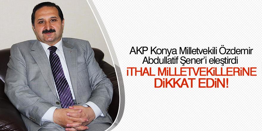 AK Parti Konya Milletvekili Özdemir: İthal milletvekillerine lütfen dikkat edin