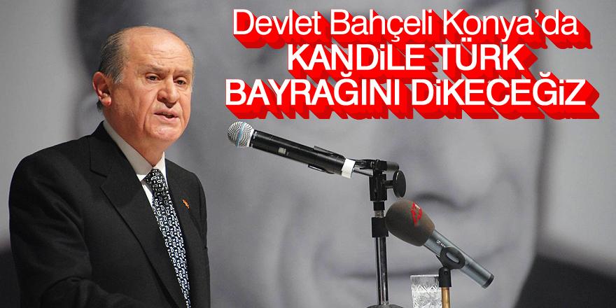 Kandile Türk bayrağını dikeceğiz