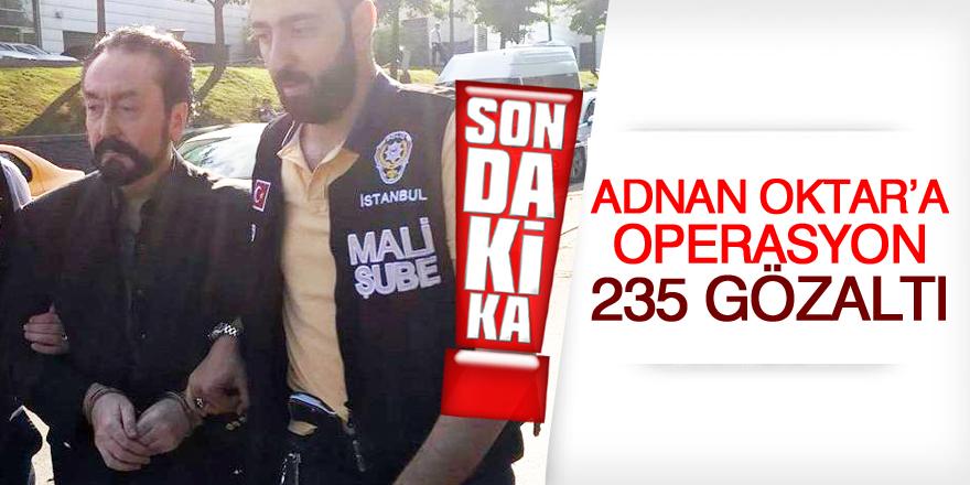 Adnan Oktar'a dev operasyon