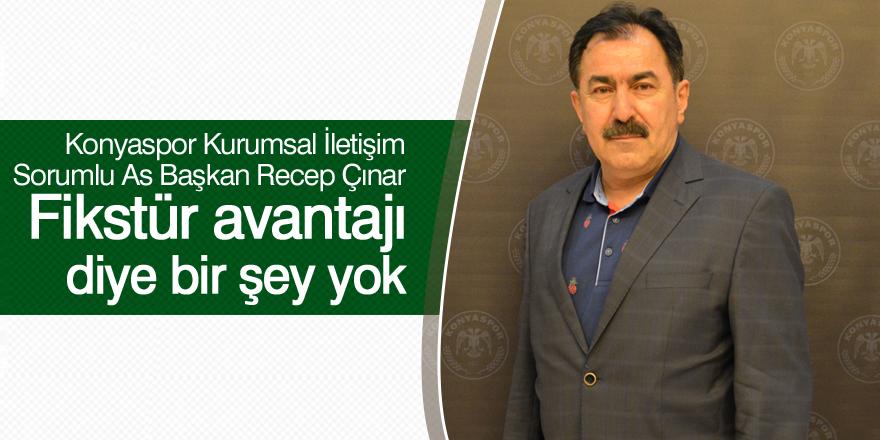 Atiker Konyaspor Asbaşkanı Recep Çınar: Fikstür avantajı diye bir şey yok