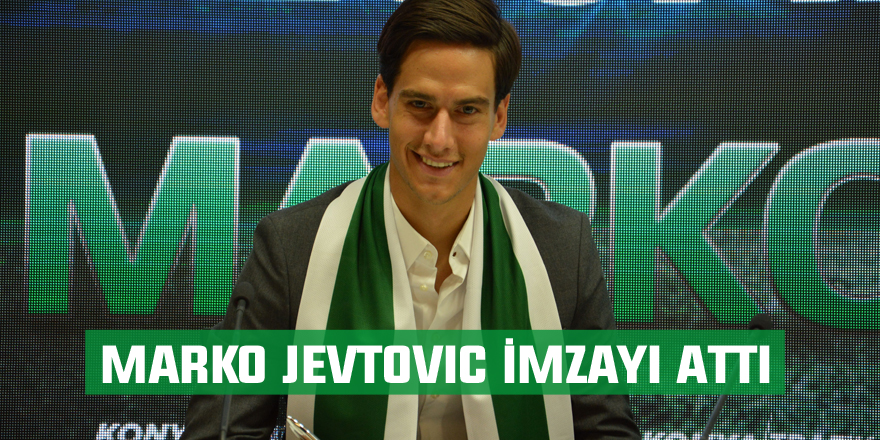 Marko Jevtovic imzayı attı