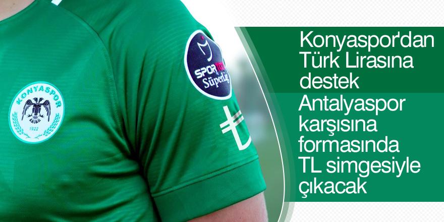 Atiker Konyaspor, Antalyaspor karşısına formasında TL simgesiyle çıkacak