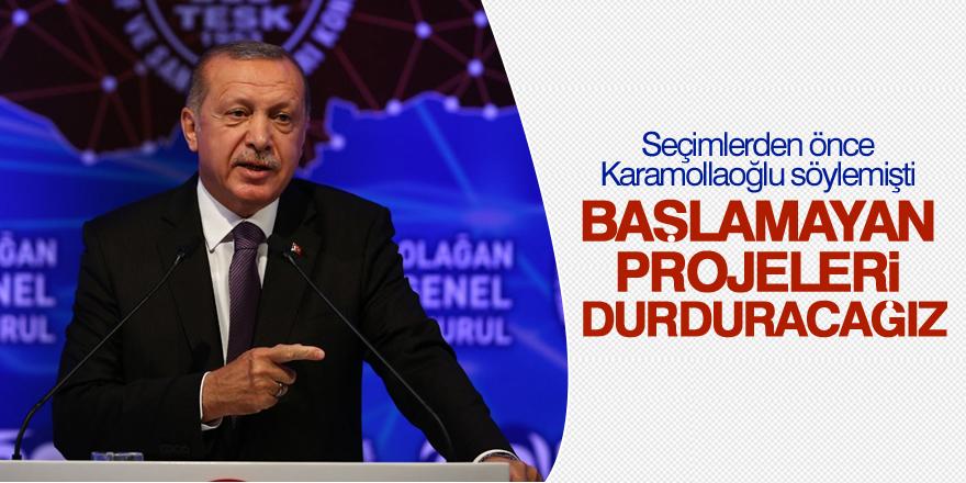 Cumhurbaşkanı Erdoğan: Başlamayan projeleri durduracağız