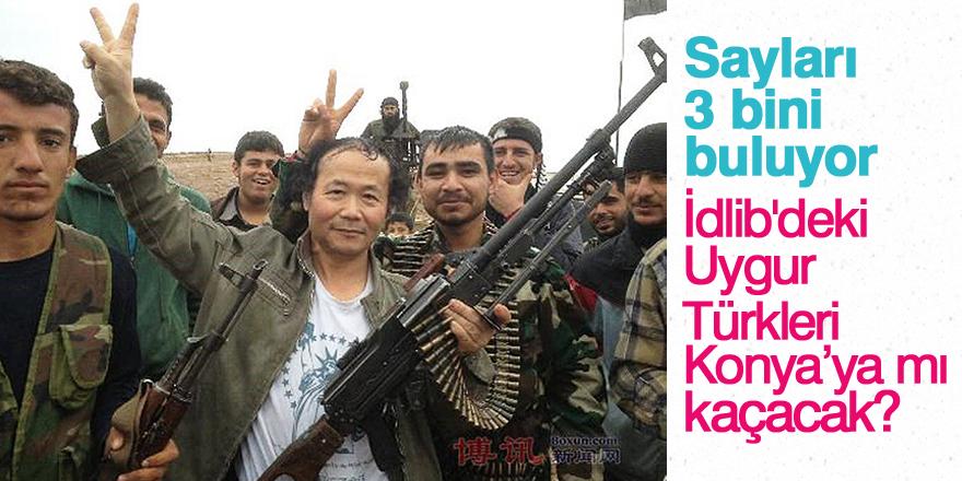 İdlib'deki Uygur Türkleri Konya'ya mı kaçacak?