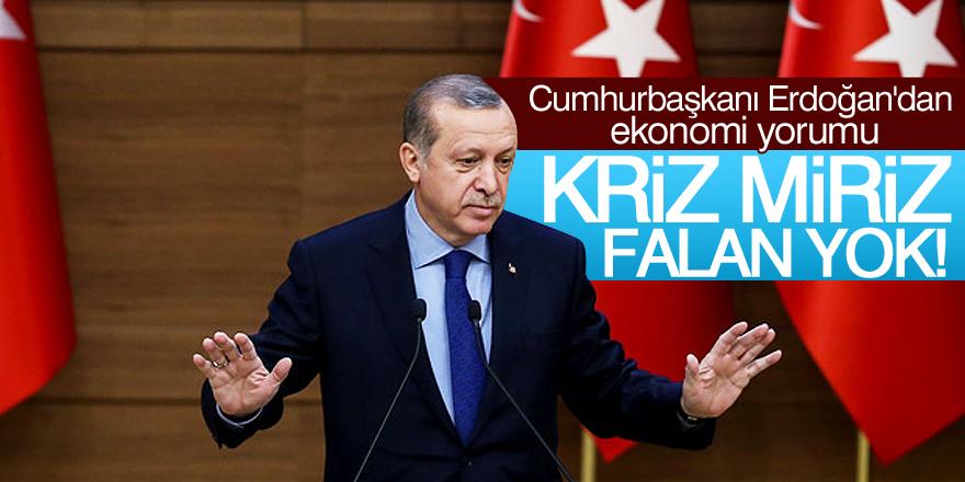 Erdoğan: Bizde kriz falan yok