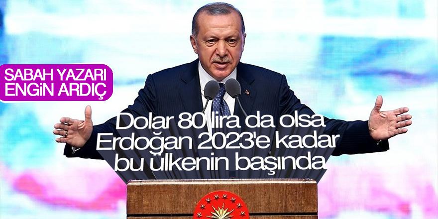 Sabah yazarı Ardıç: Dolar 80 lira da olsa, Erdoğan 2023'e kadar bu ülkenin başında