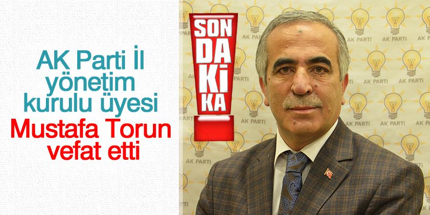 AK Parti İl yönetim kurulu üyesi Mustafa Torun vefat etti
