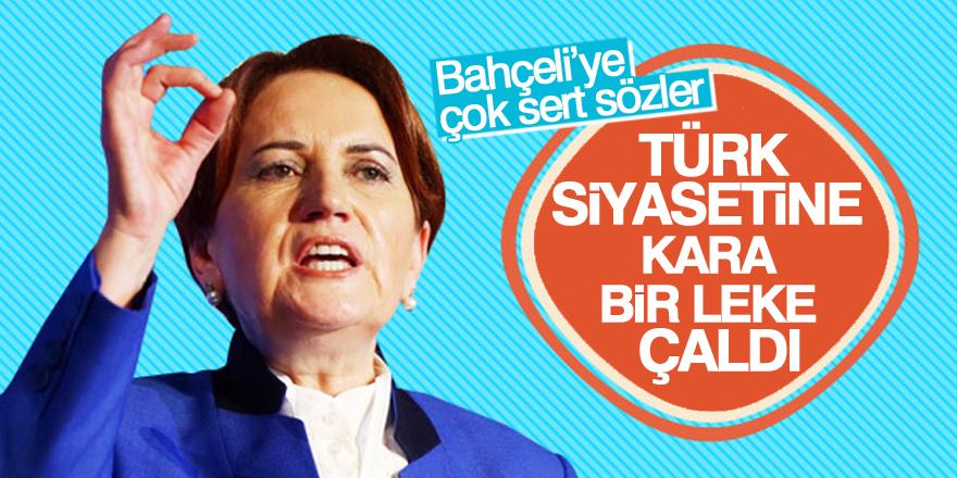 Akşener'den Bahçeli'ye: Türk siyasetine kara bir leke çaldı