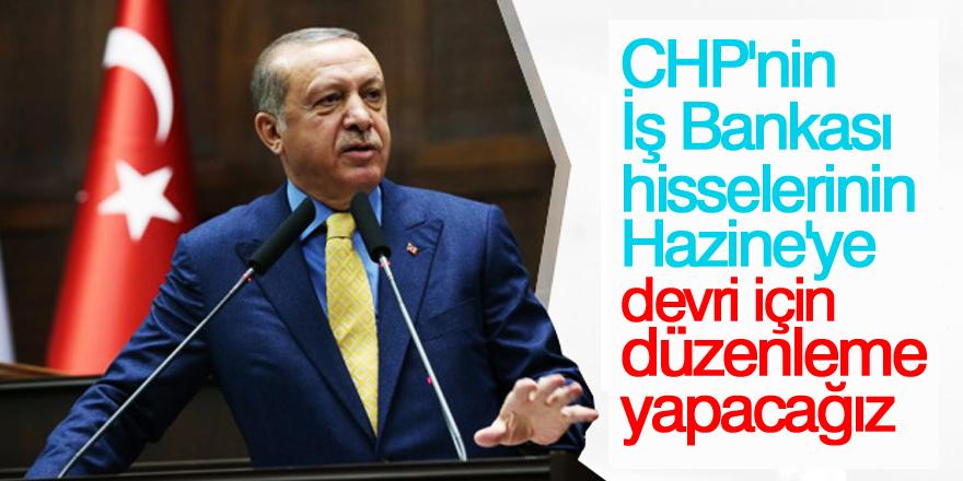 Erdoğan: CHP'nin İş Bankası hisselerinin Hazine'ye devri için düzenleme yapacağız