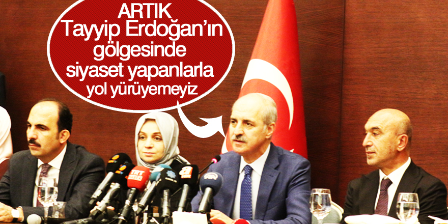 """""""Erdoğan'ın gölgesinde siyaset yapanlarla yol yürüyemeyiz"""""""