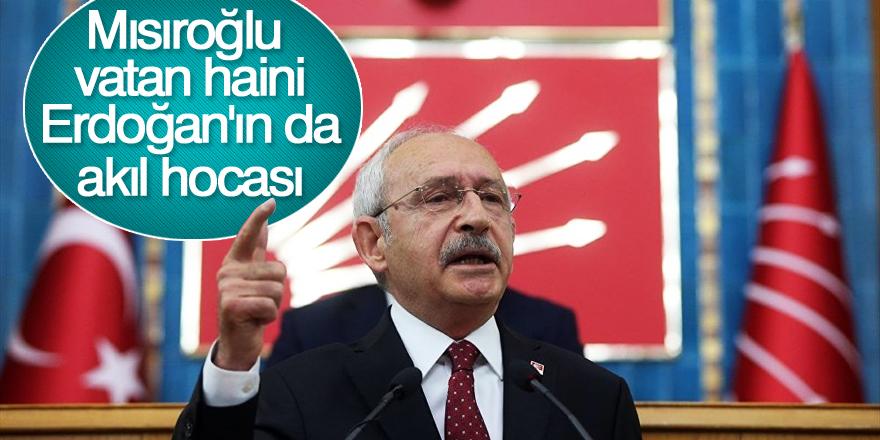Kılıçdaroğlu: Mısıroğlu vatan haini, Erdoğan'ın da akıl hocası