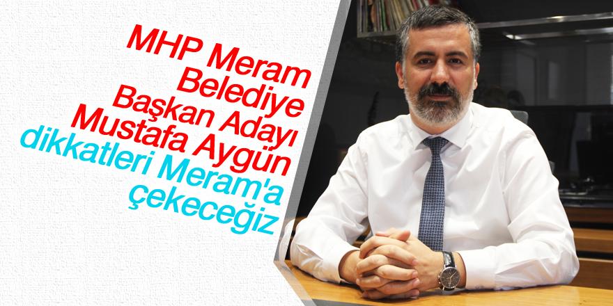 Mustafa Aygün: Dikkatleri Meram'a çekeceğiz