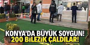 Konya'da kuyumcu dükkanı soyuldu!