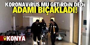 Konya'da koronavirüs kavgası: 1 yaralı