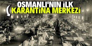 İşte Osmanlı'nın ilk karantina merkezi!