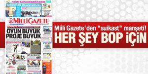 """Miili Gazete'den """"suikast"""" manşeti!"""